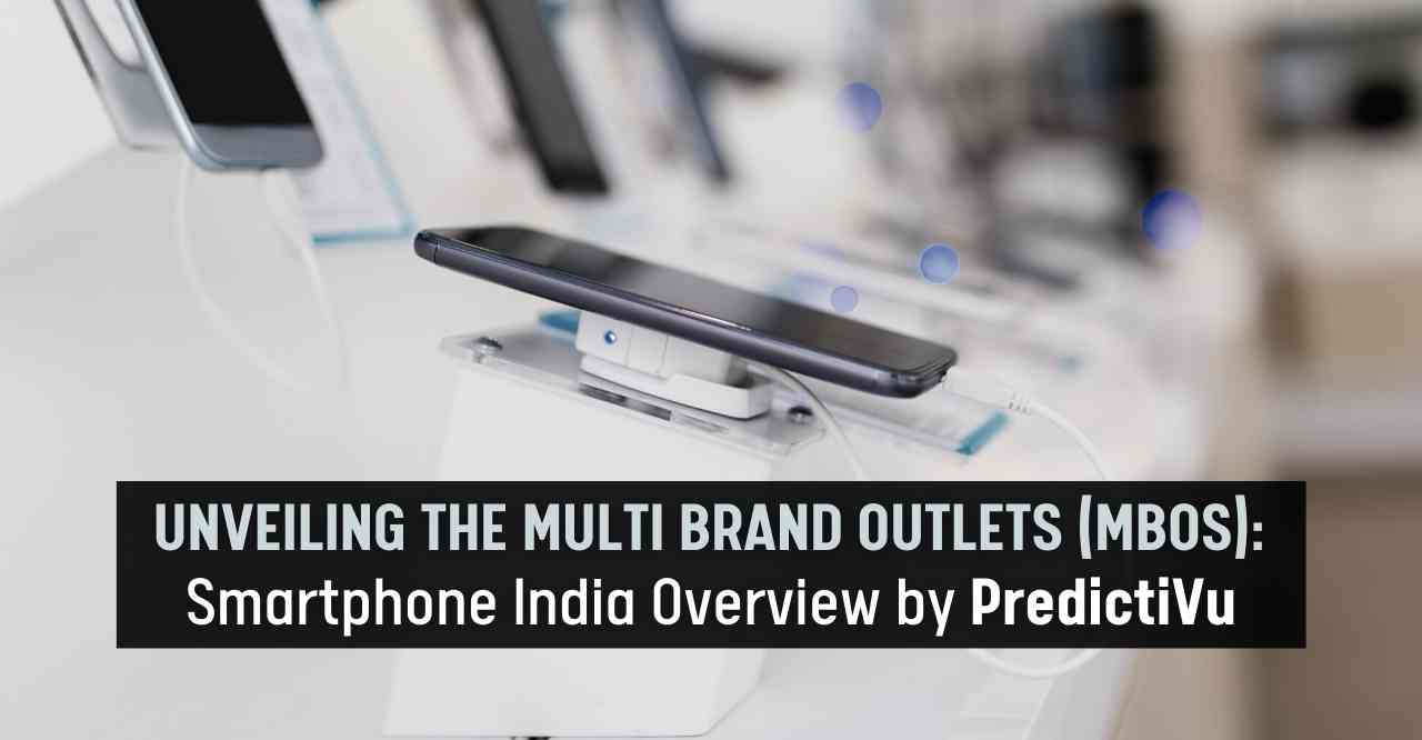 Unveiling the Multi Brand Outlets (MBOs): Smartphone India Overview by PredictiVu